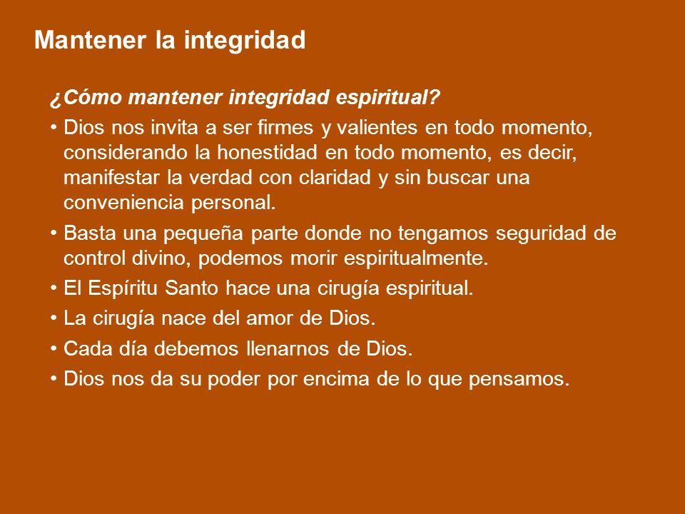 Mantener la integridad ¿Cómo mantener integridad espiritual? Dios nos invita a ser firmes y valientes en todo momento, considerando la honestidad en t