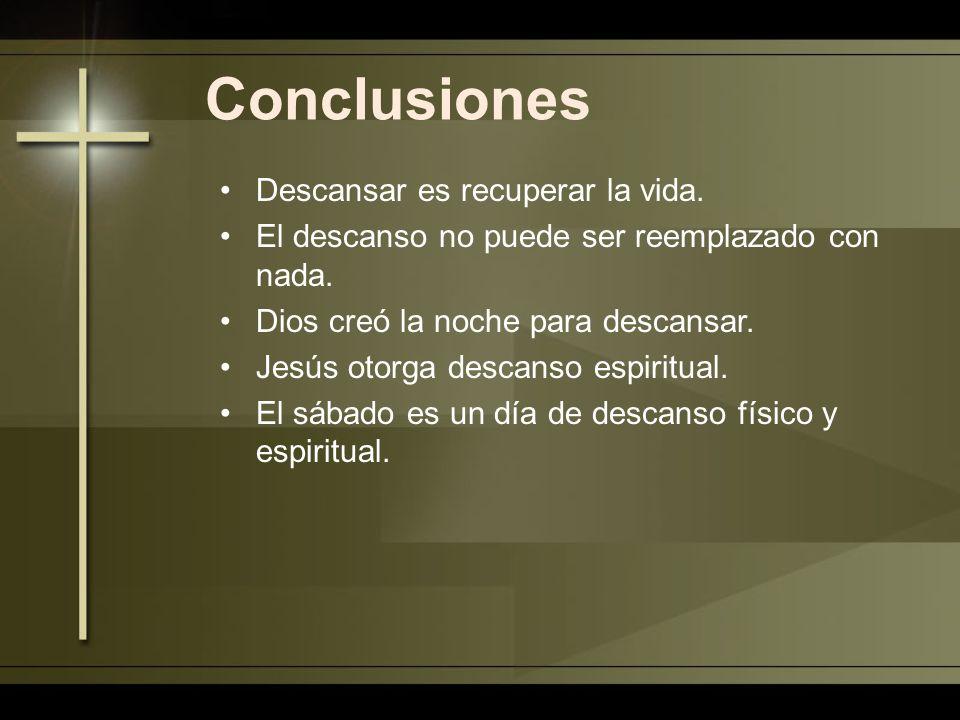 Conclusiones Descansar es recuperar la vida. El descanso no puede ser reemplazado con nada. Dios creó la noche para descansar. Jesús otorga descanso e