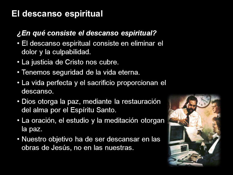 El descanso espiritual ¿En qué consiste el descanso espiritual? El descanso espiritual consiste en eliminar el dolor y la culpabilidad.El descanso esp