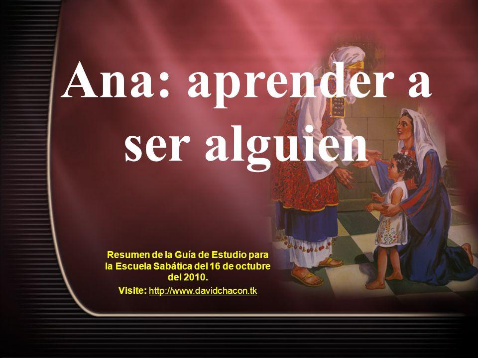 Texto clave 1 Samuel 2: 1, 2 Y Ana oró y dijo: Mi corazón se regocija en Jehová, mi poder se exalta en Jehová; mi boca se ensanchó sobre mis enemigos, por cuanto me alegré en tu salvación.