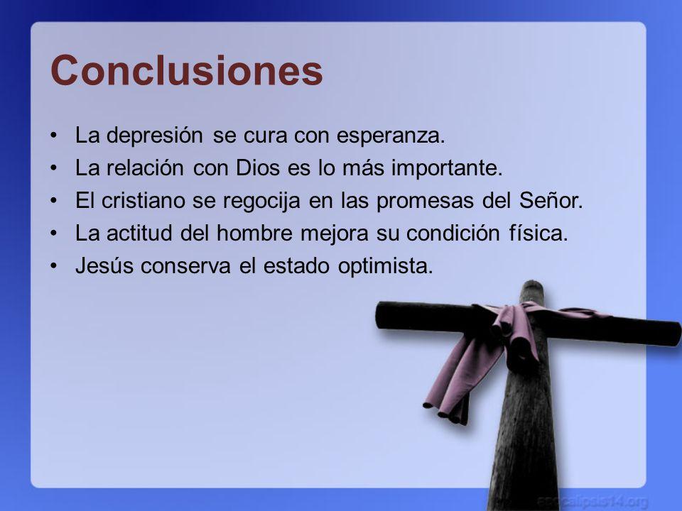 Conclusiones La depresión se cura con esperanza. La relación con Dios es lo más importante. El cristiano se regocija en las promesas del Señor. La act