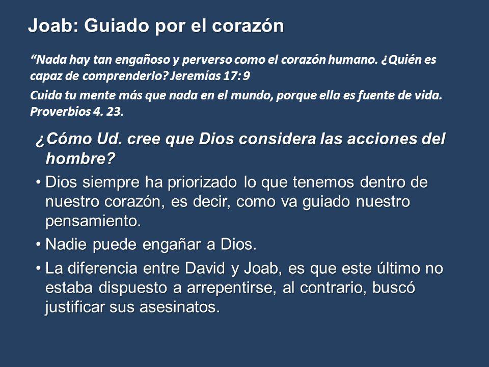 Joab: Guiado por el corazón ¿Cómo Ud. cree que Dios considera las acciones del hombre? Dios siempre ha priorizado lo que tenemos dentro de nuestro cor