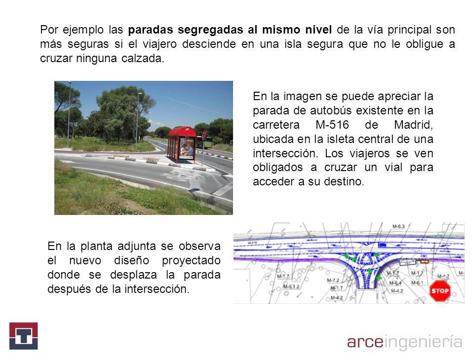 Por ejemplo las paradas segregadas al mismo nivel de la vía principal son más seguras si el viajero desciende en una isla segura que no le obligue a c