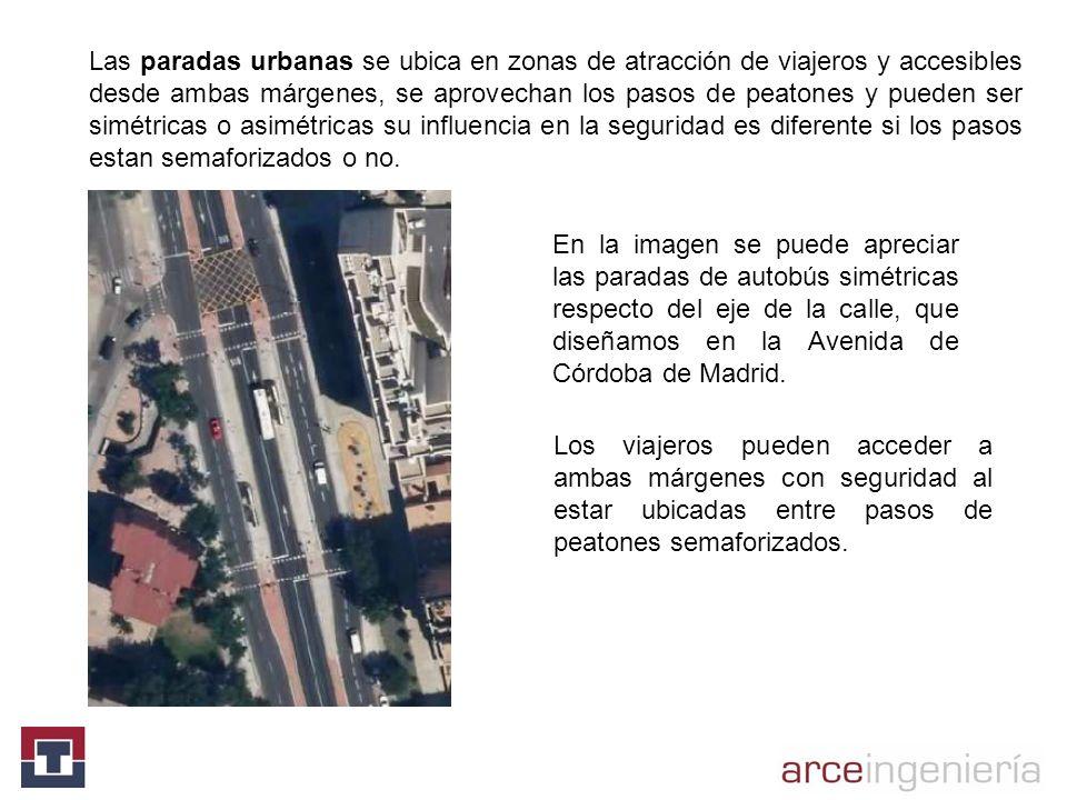 Las paradas urbanas se ubica en zonas de atracción de viajeros y accesibles desde ambas márgenes, se aprovechan los pasos de peatones y pueden ser sim