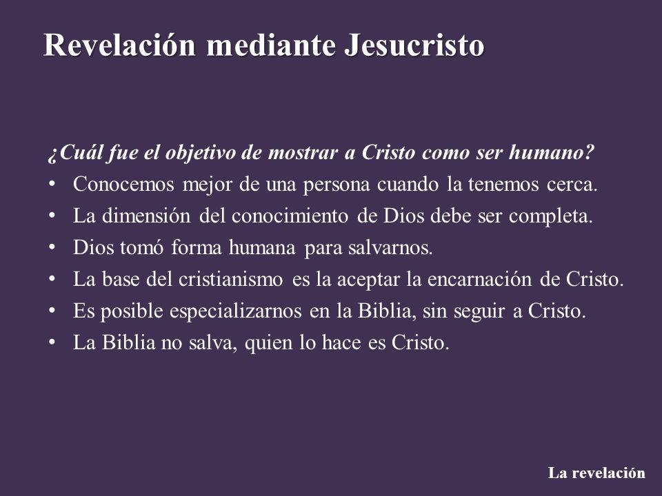 La revelación Revelación mediante Jesucristo ¿Cuál fue el objetivo de mostrar a Cristo como ser humano? Conocemos mejor de una persona cuando la tenem