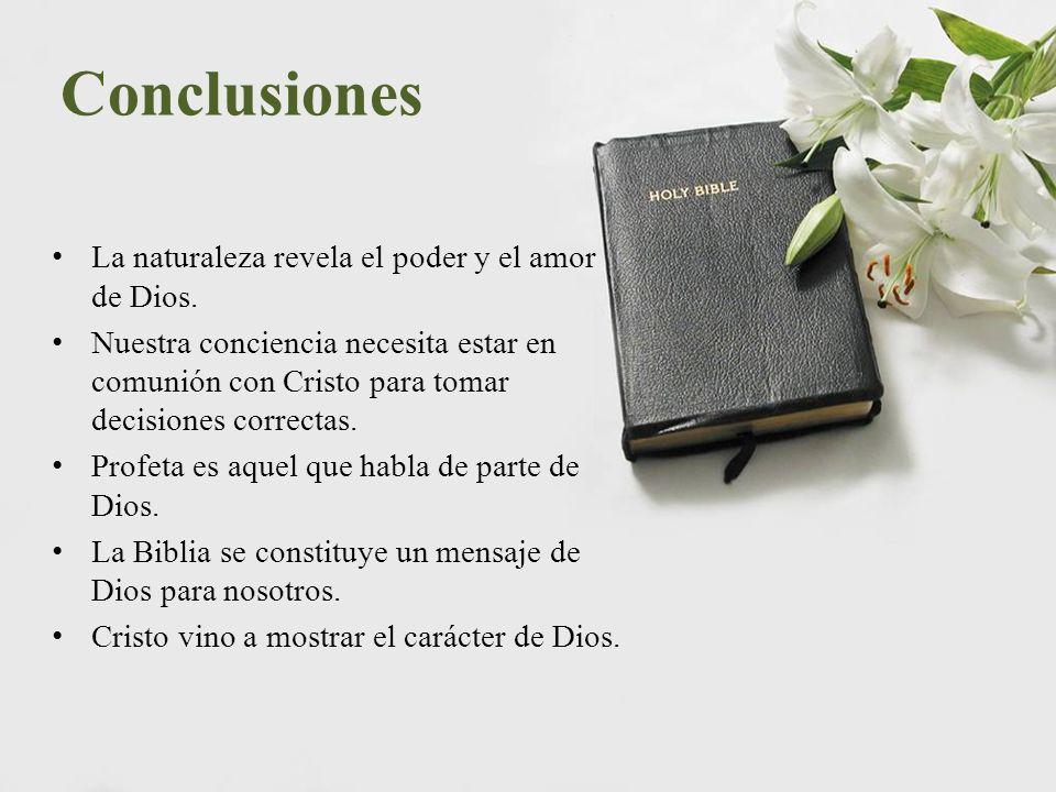 Conclusiones La naturaleza revela el poder y el amor de Dios. Nuestra conciencia necesita estar en comunión con Cristo para tomar decisiones correctas