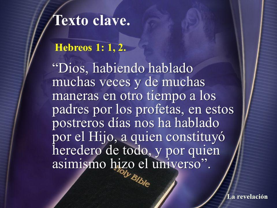 Hebreos 1: 1, 2. Dios, habiendo hablado muchas veces y de muchas maneras en otro tiempo a los padres por los profetas, en estos postreros días nos ha