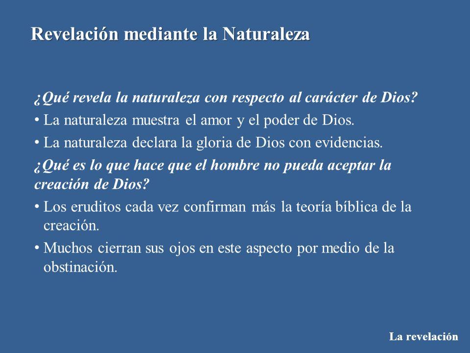 La revelación Revelación mediante la Naturaleza ¿Qué revela la naturaleza con respecto al carácter de Dios? La naturaleza muestra el amor y el poder d