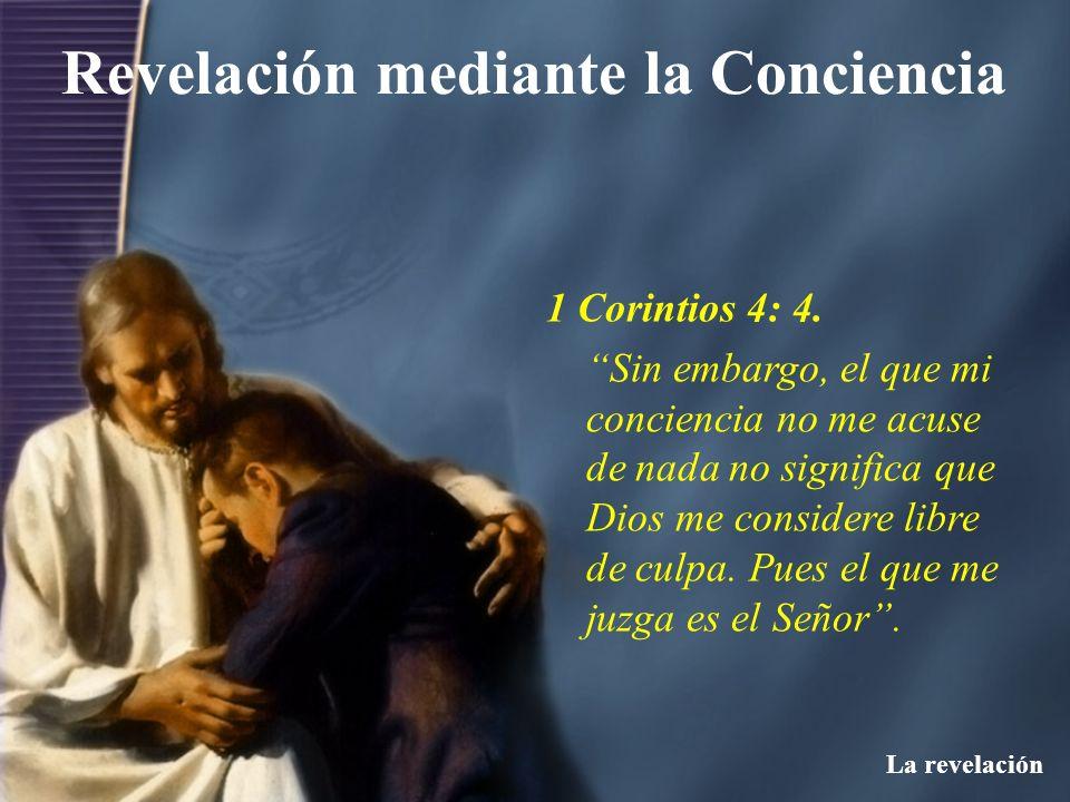 Revelación mediante la Conciencia La revelación 1 Corintios 4: 4. Sin embargo, el que mi conciencia no me acuse de nada no significa que Dios me consi