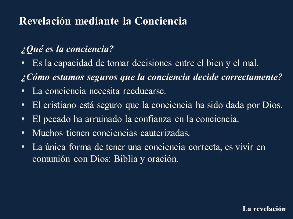 La revelación Revelación mediante la Conciencia ¿Qué es la conciencia? Es la capacidad de tomar decisiones entre el bien y el mal. ¿Cómo estamos segur
