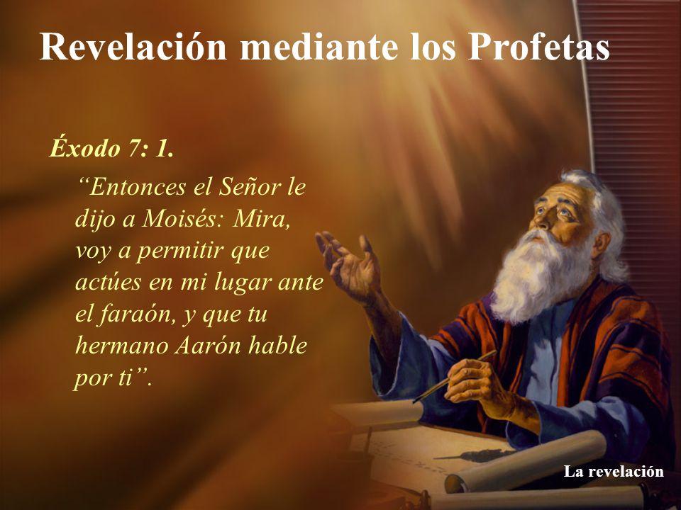 Revelación mediante los Profetas La revelación Éxodo 7: 1. Entonces el Señor le dijo a Moisés: Mira, voy a permitir que actúes en mi lugar ante el far