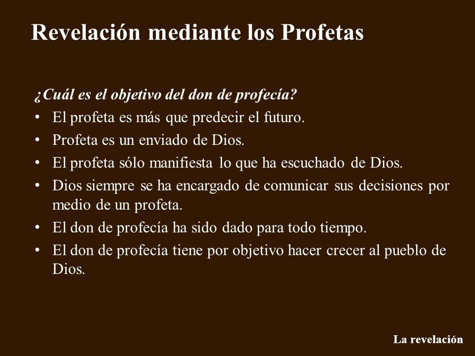 La revelación Revelación mediante los Profetas ¿Cuál es el objetivo del don de profecía? El profeta es más que predecir el futuro. Profeta es un envia