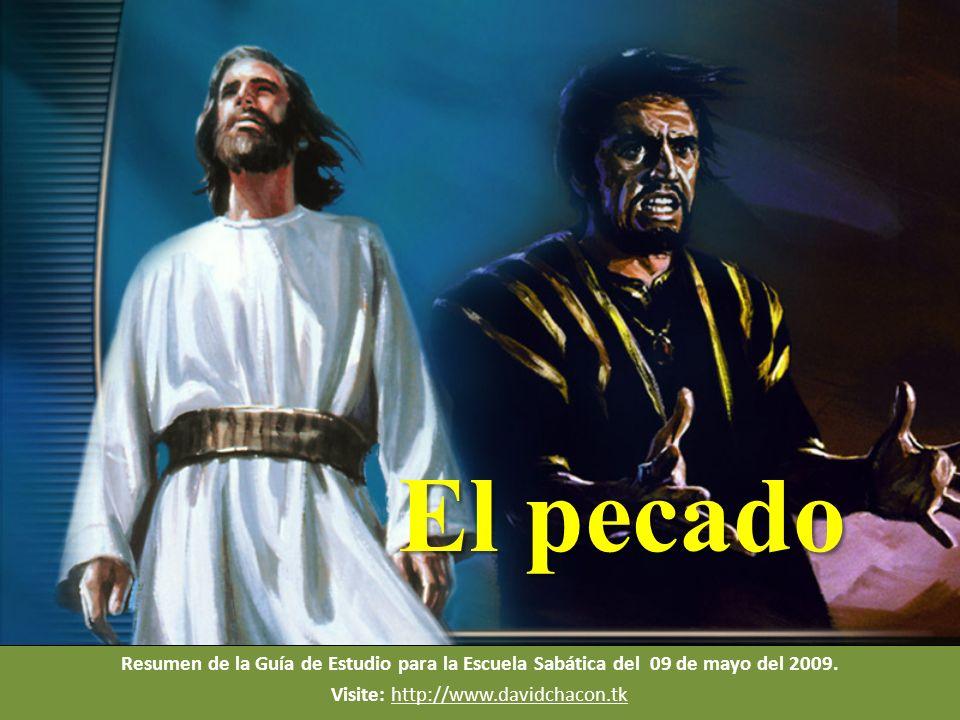 Resumen de la Guía de Estudio para la Escuela Sabática del 09 de mayo del 2009. Visite: http://www.davidchacon.tkhttp://www.davidchacon.tk c El pecado