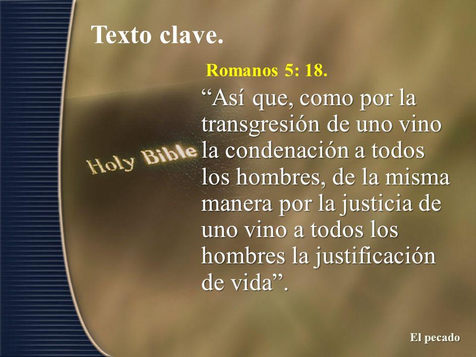 Romanos 5: 18. Así que, como por la transgresión de uno vino la condenación a todos los hombres, de la misma manera por la justicia de uno vino a todo