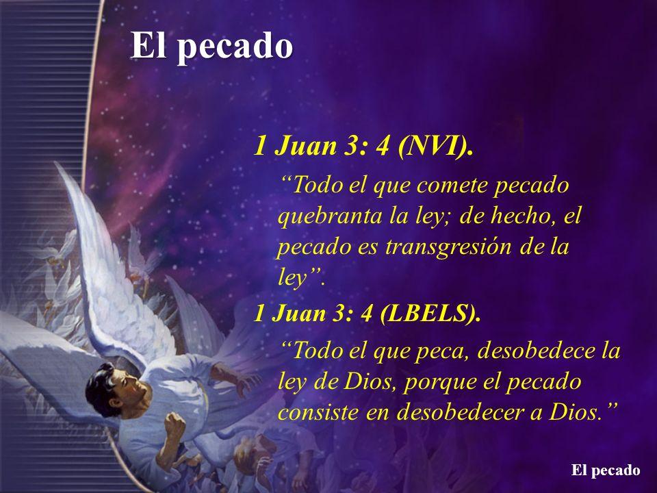 El pecado 1 Juan 3: 4 (NVI). Todo el que comete pecado quebranta la ley; de hecho, el pecado es transgresión de la ley. 1 Juan 3: 4 (LBELS). Todo el q