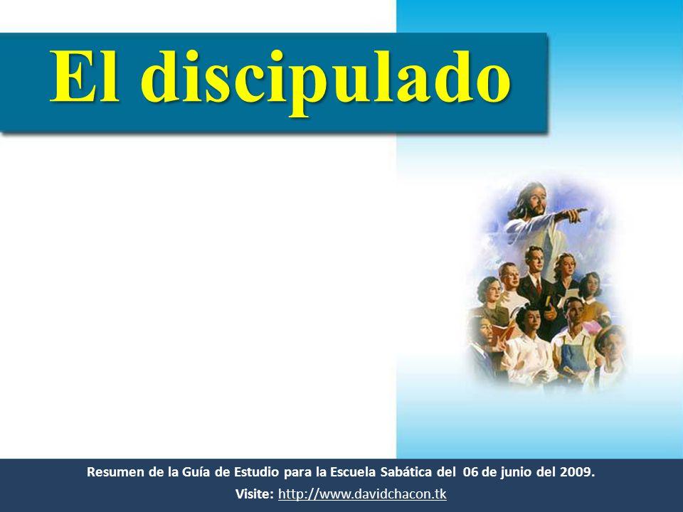 Resumen de la Guía de Estudio para la Escuela Sabática del 06 de junio del 2009. Visite: http://www.davidchacon.tkhttp://www.davidchacon.tk El discipu