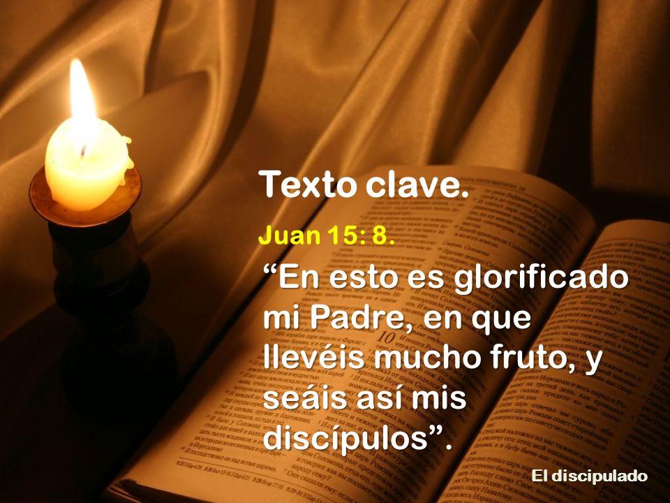 Juan 15: 8. En esto es glorificado mi Padre, en que llevéis mucho fruto, y seáis así mis discípulos. Texto clave.