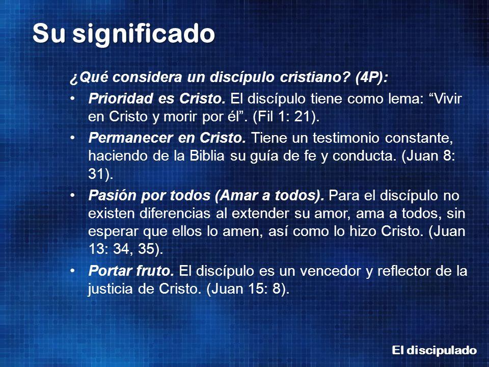 El discipulado Su significado ¿Qué considera un discípulo cristiano? (4P): Prioridad es Cristo. El discípulo tiene como lema: Vivir en Cristo y morir