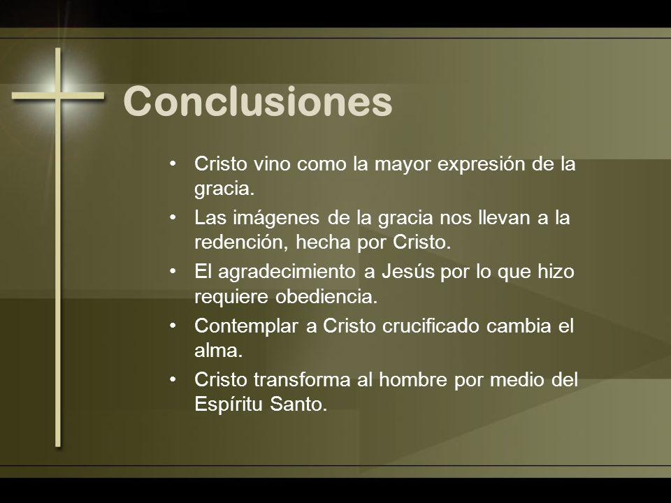 Conclusiones Cristo vino como la mayor expresión de la gracia. Las imágenes de la gracia nos llevan a la redención, hecha por Cristo. El agradecimient