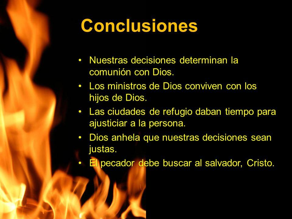 Conclusiones Nuestras decisiones determinan la comunión con Dios.Nuestras decisiones determinan la comunión con Dios. Los ministros de Dios conviven c