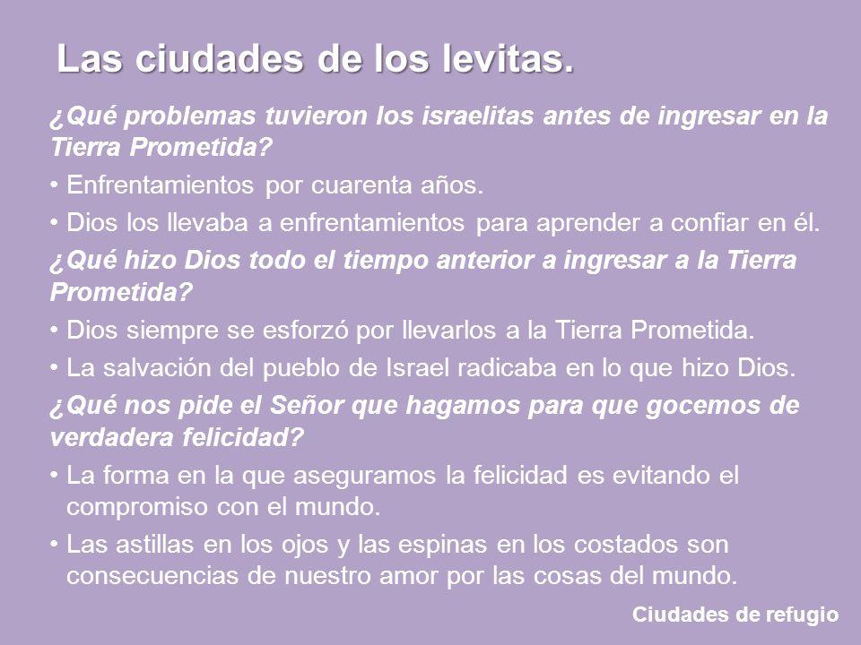 Ciudades de refugio Las ciudades de los levitas. ¿Qué problemas tuvieron los israelitas antes de ingresar en la Tierra Prometida? Enfrentamientos por
