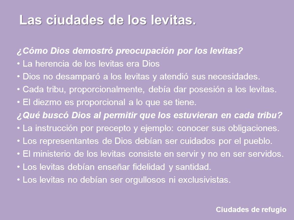 Ciudades de refugio Las ciudades de los levitas. ¿Cómo Dios demostró preocupación por los levitas? La herencia de los levitas era Dios Dios no desampa