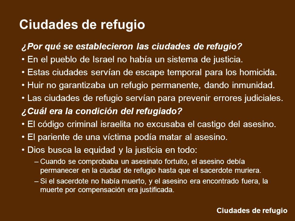 Ciudades de refugio ¿Por qué se establecieron las ciudades de refugio? En el pueblo de Israel no había un sistema de justicia. Estas ciudades servían