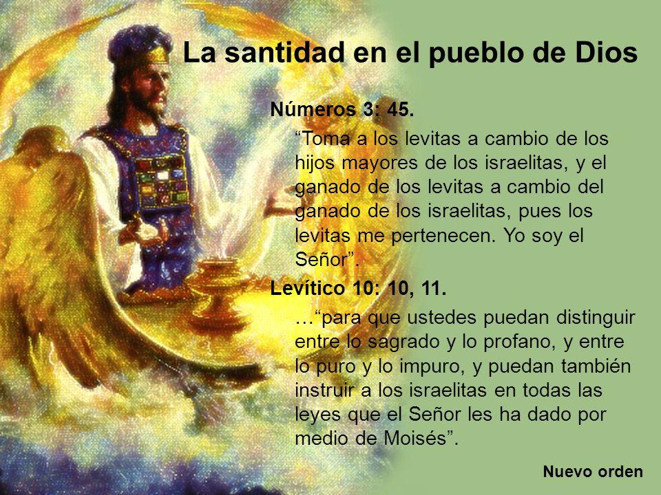 Nuevo orden La santidad en el pueblo de Dios ¿Cuál era el objetivo de Dios al separar a los levitas al servicio del Santuario.