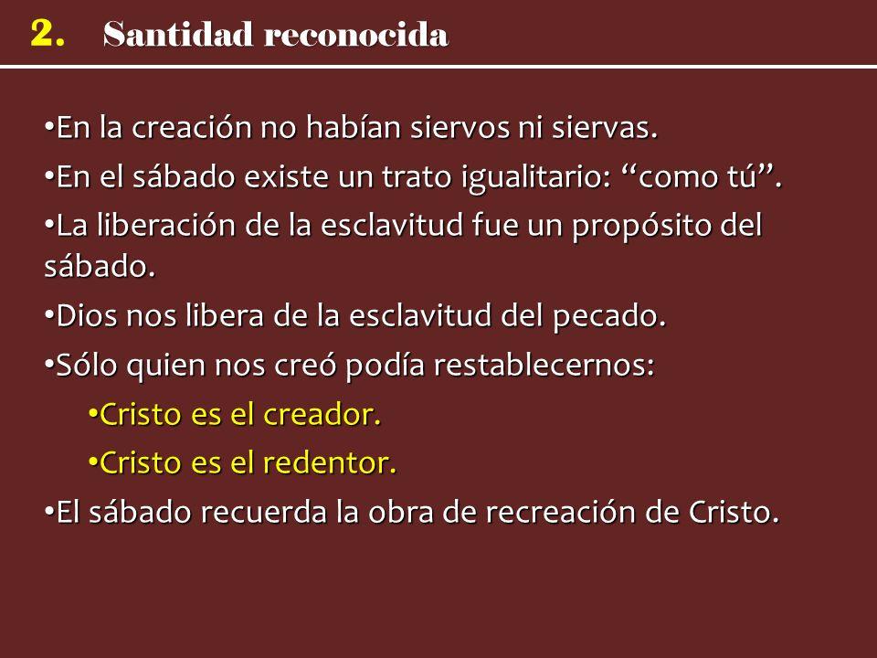 Santidad reconocida 2. En la creación no habían siervos ni siervas. En la creación no habían siervos ni siervas. En el sábado existe un trato igualita