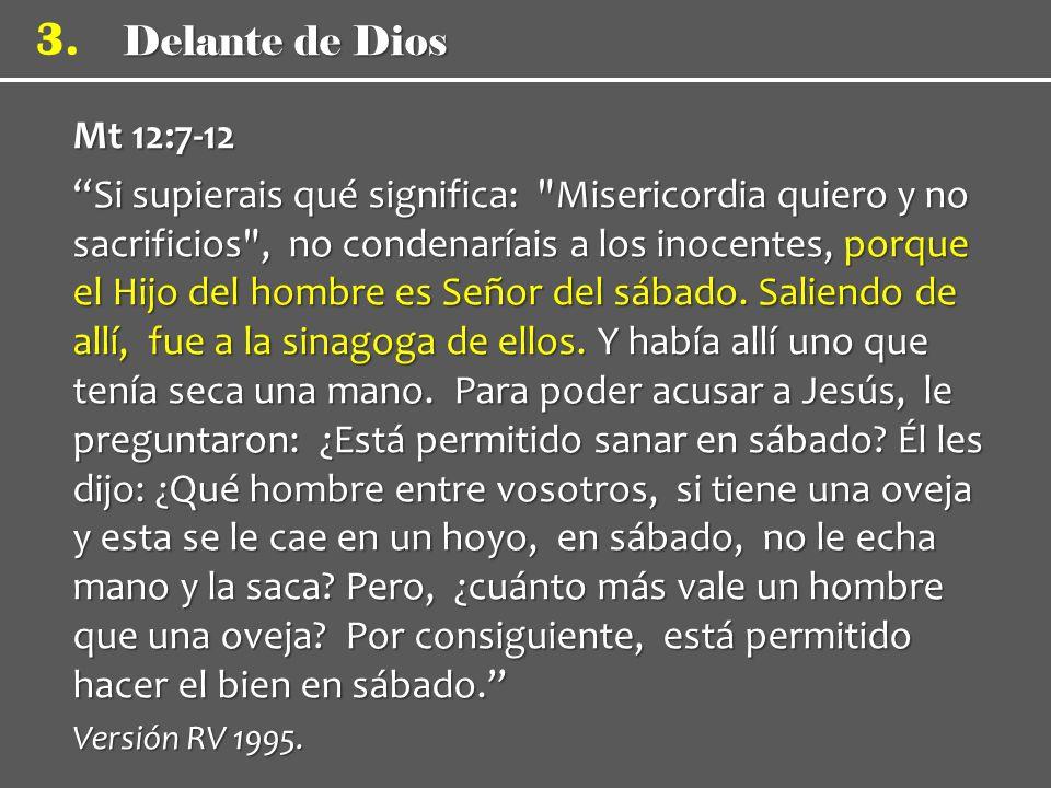 Delante de Dios 3. Mt 12:7-12 Si supierais qué significa: