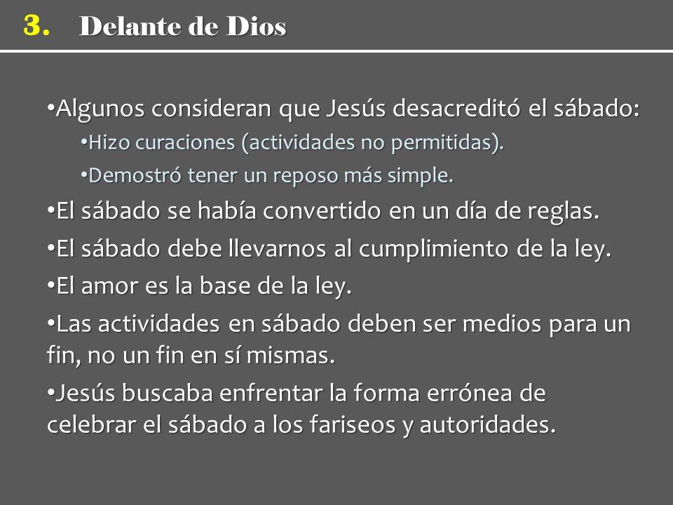 Delante de Dios 3. Algunos consideran que Jesús desacreditó el sábado: Algunos consideran que Jesús desacreditó el sábado: Hizo curaciones (actividade