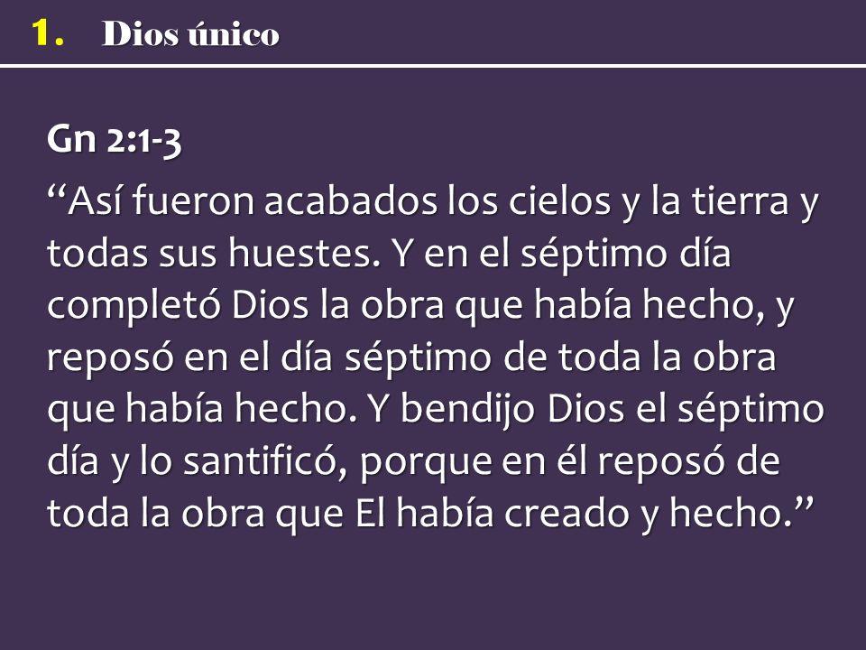 Dios único 1. Gn 2:1-3 Así fueron acabados los cielos y la tierra y todas sus huestes. Y en el séptimo día completó Dios la obra que había hecho, y re