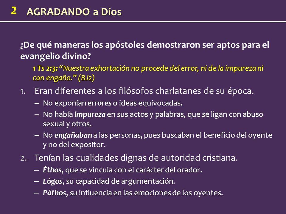 2 ¿De qué maneras los apóstoles demostraron ser aptos para el evangelio divino? 1 Ts 2:3: Nuestra exhortación no procede del error, ni de la impureza