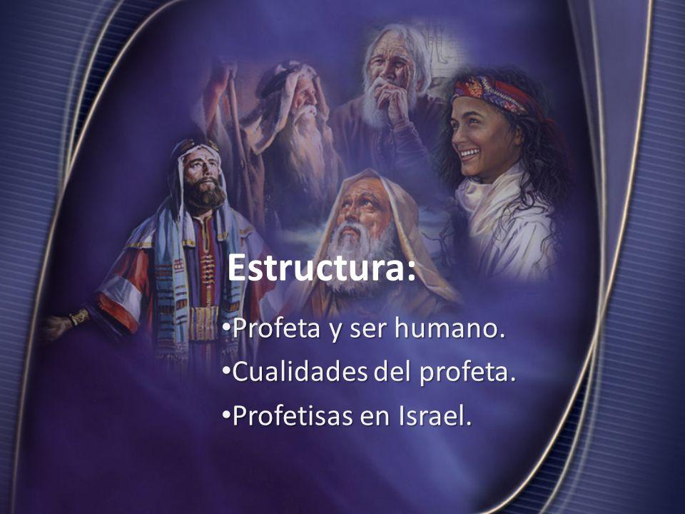 Estructura: Profeta y ser humano. Profeta y ser humano. Cualidades del profeta. Cualidades del profeta. Profetisas en Israel. Profetisas en Israel.