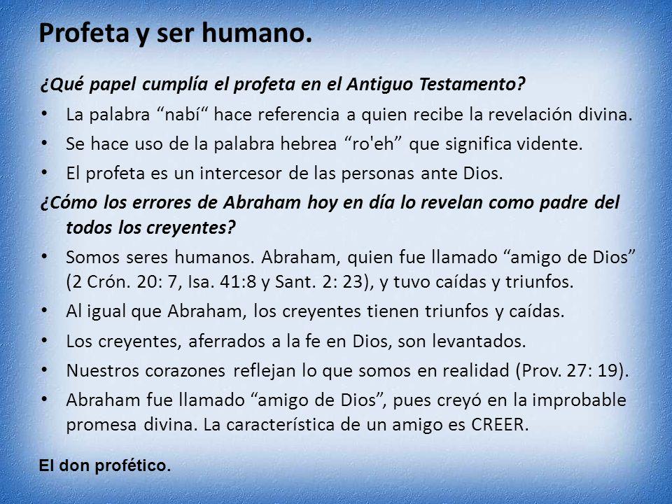 El don profético. Profeta y ser humano. ¿Qué papel cumplía el profeta en el Antiguo Testamento? La palabra nabí hace referencia a quien recibe la reve