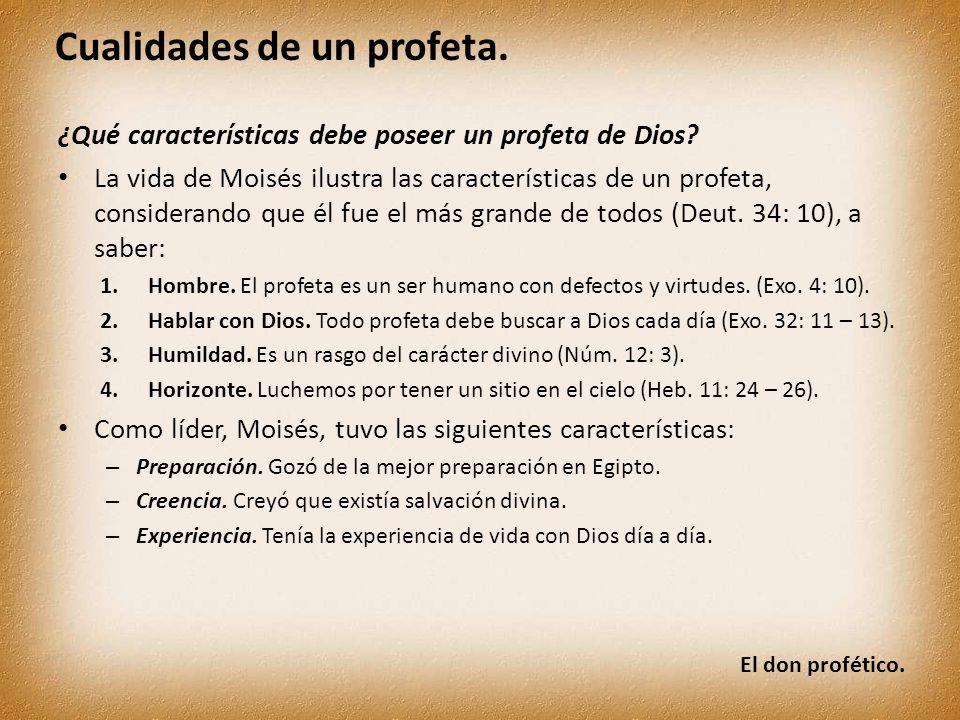 El don profético. Cualidades de un profeta. ¿Qué características debe poseer un profeta de Dios? La vida de Moisés ilustra las características de un p
