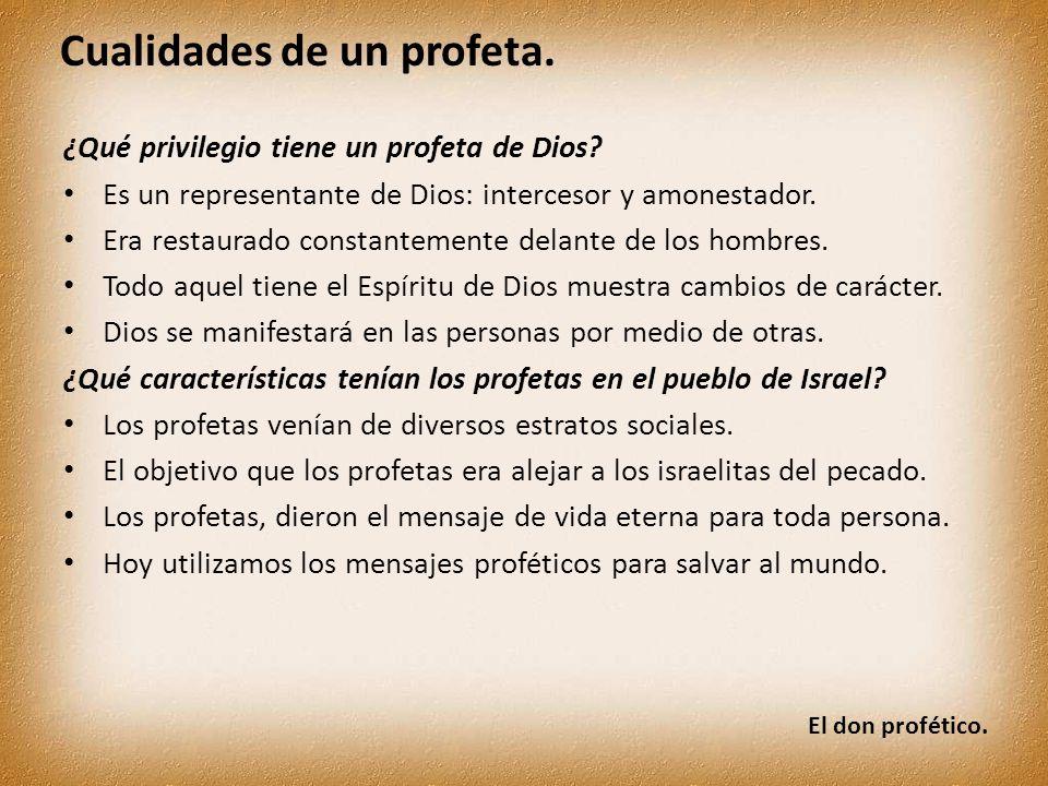 El don profético. Cualidades de un profeta. ¿Qué privilegio tiene un profeta de Dios? Es un representante de Dios: intercesor y amonestador. Era resta
