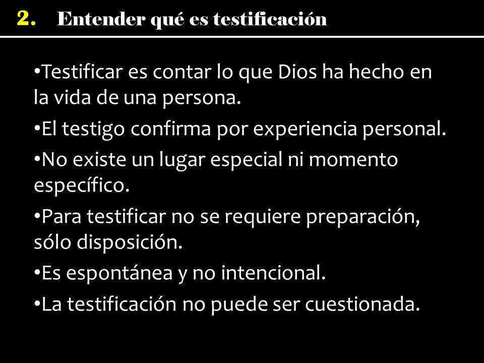 Entender qué es testificación 2. Testificar es contar lo que Dios ha hecho en la vida de una persona. Testificar es contar lo que Dios ha hecho en la