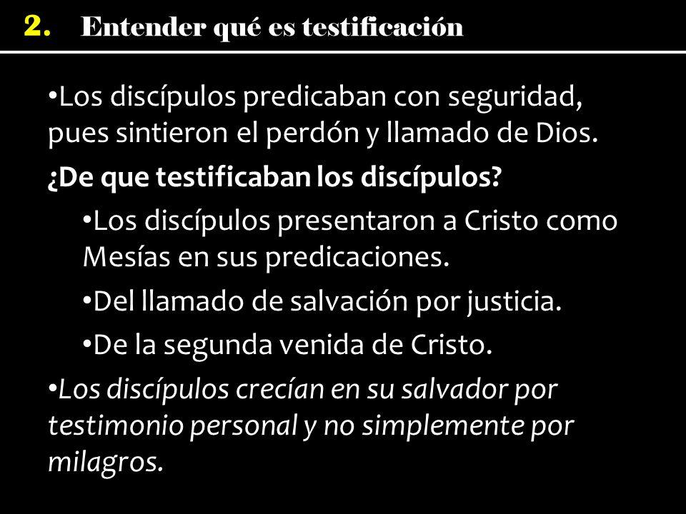 Entender qué es testificación 2. Los discípulos predicaban con seguridad, pues sintieron el perdón y llamado de Dios. Los discípulos predicaban con se