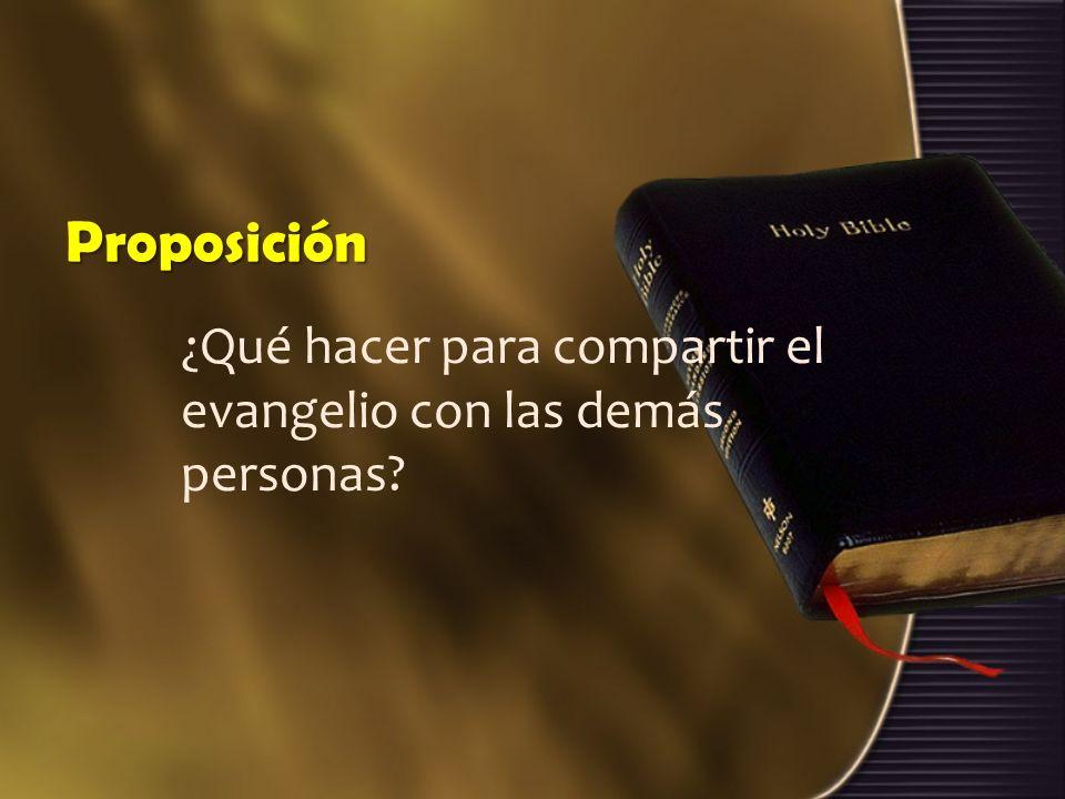 Proposición ¿Qué hacer para compartir el evangelio con las demás personas?