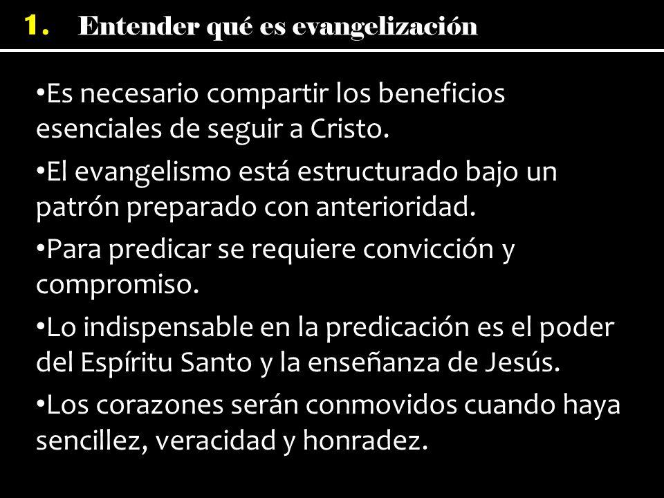 Entender qué es evangelización 1. Es necesario compartir los beneficios esenciales de seguir a Cristo. El evangelismo está estructurado bajo un patrón