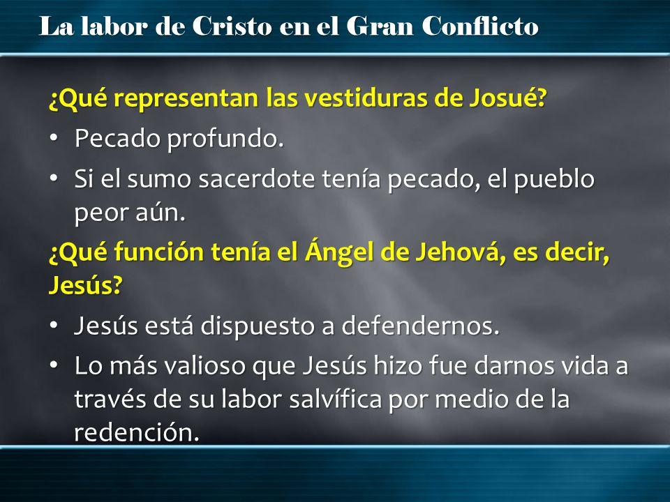 La labor de Cristo en el Gran Conflicto ¿Qué representan las vestiduras de Josué? Pecado profundo. Pecado profundo. Si el sumo sacerdote tenía pecado,