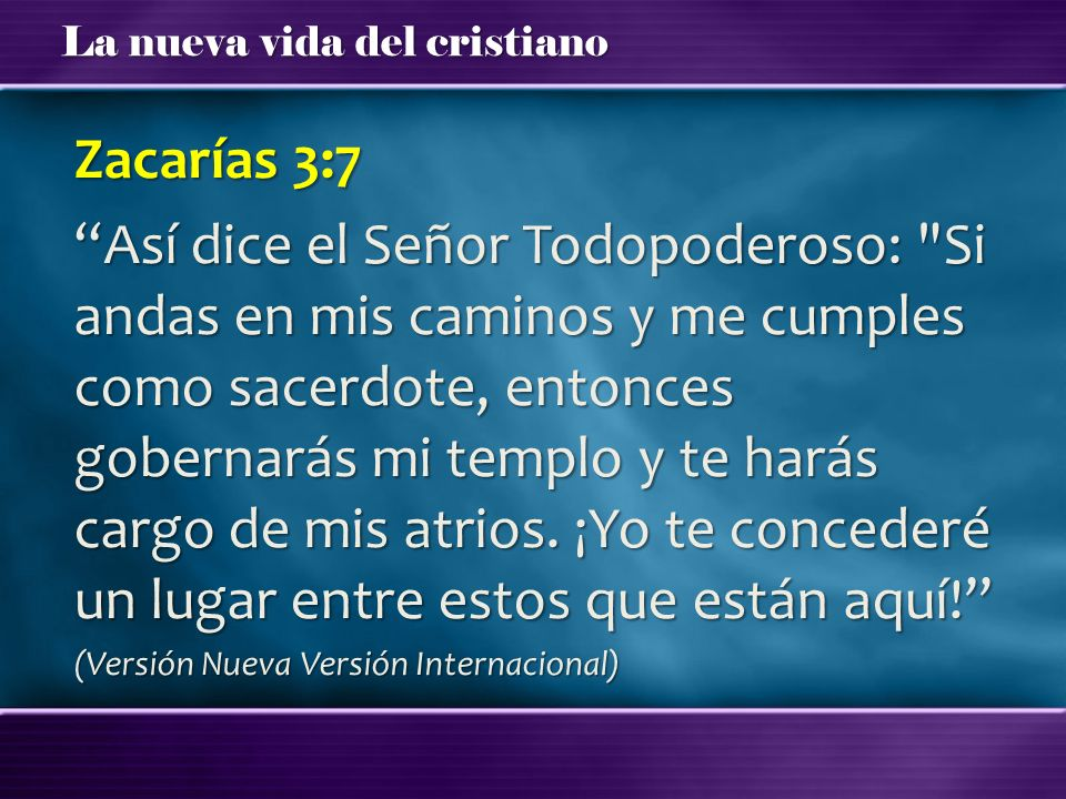 Zacarías 3:7 Así dice el Señor Todopoderoso: