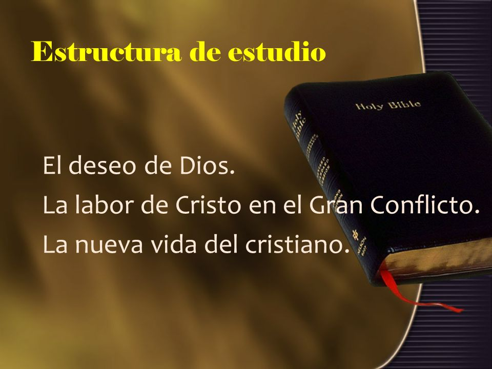 Estructura de estudio El deseo de Dios. La labor de Cristo en el Gran Conflicto. La nueva vida del cristiano.