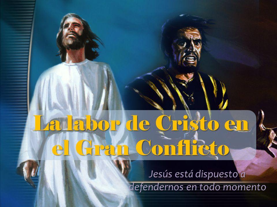 La labor de Cristo en el Gran Conflicto Zacarías 3: 1 Entonces me mostró a Josué, el sumo sacerdote, que estaba de pie ante el ángel del Señor, y a Satanás, que estaba a su mano derecha como parte acusadora.