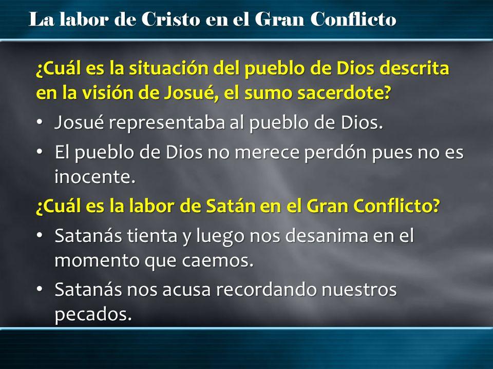 La labor de Cristo en el Gran Conflicto Zacarías 3: 2, 3 El ángel del Señor le dijo a Satanás: ¡Que te reprenda el Señor, que ha escogido a Jerusalén.