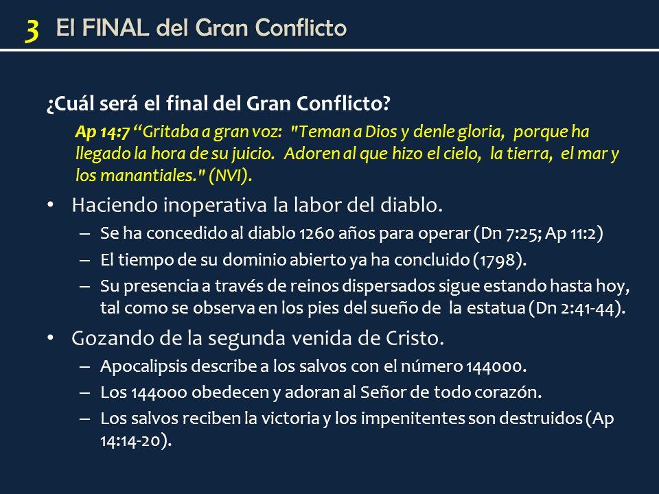 3 ¿Cuál será el final del Gran Conflicto? Ap 14:7 Gritaba a gran voz: