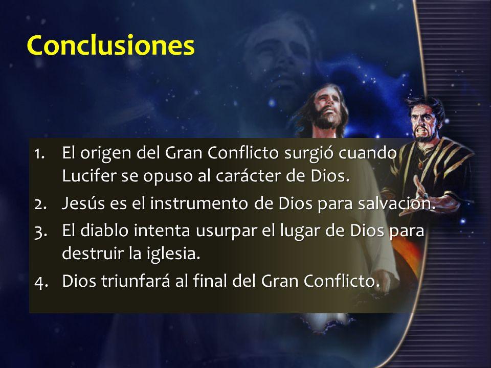 Conclusiones 1.El origen del Gran Conflicto surgió cuando Lucifer se opuso al carácter de Dios. 2.Jesús es el instrumento de Dios para salvación. 3.El