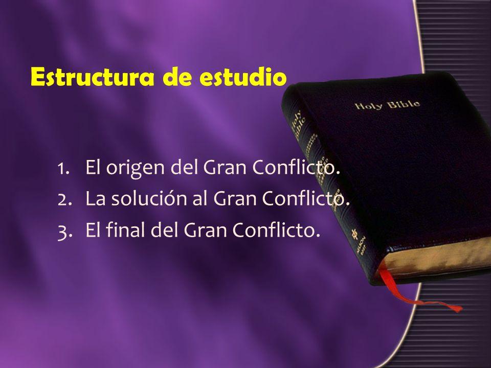 Estructura de estudio 1.El origen del Gran Conflicto. 2.La solución al Gran Conflicto. 3.El final del Gran Conflicto.