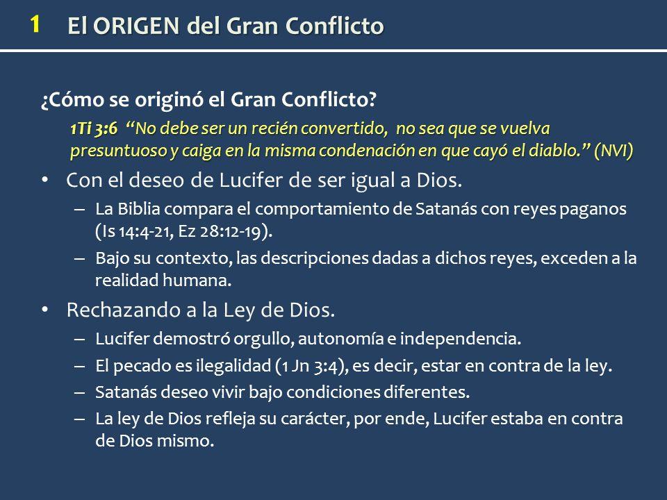 1 ¿Cómo se originó el Gran Conflicto? 1Ti 3:6 No debe ser un recién convertido, no sea que se vuelva presuntuoso y caiga en la misma condenación en qu